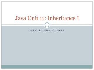 Java Unit 11: Inheritance I