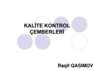 KALİTE KONTROL ÇEMBERLERİ