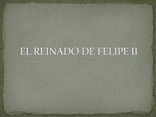 EL REINADO DE FELIPE II
