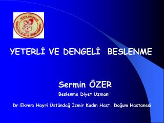 Sermin ÖZER Beslenme Diyet Uzmanı  Dr.Ekrem Hayri Üstündağ İzmir Kadın Hast. Doğum Hastanesi