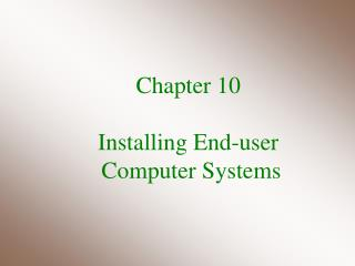 Chapter 10 Installing End-user  Computer Systems