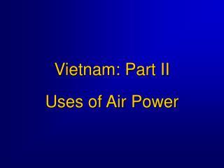 Vietnam: Part II Uses of Air Power