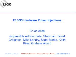 E10/S3 Hardware Pulsar Injections Bruce Allen