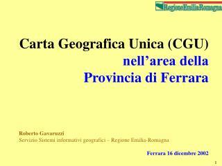Carta Geografica Unica (CGU) nell'area della   Provincia di Ferrara Roberto Gavaruzzi