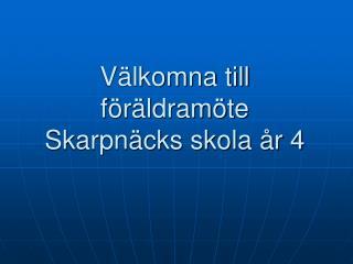 Välkomna till  föräldramöte  Skarpnäcks skola år 4