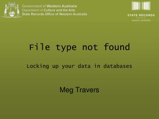 File type not found Locking up your data in databases