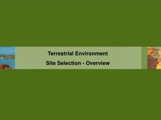 Terrestrial Environment  Site Selection - Overview