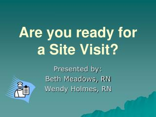 Are you ready for a Site Visit?