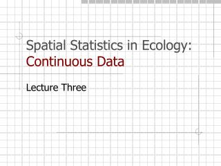 Spatial Statistics in Ecology:  Continuous Data