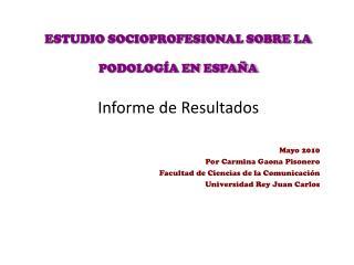 ESTUDIO SOCIOPROFESIONAL SOBRE LA  PODOLOGÍA EN ESPAÑA Informe de Resultados