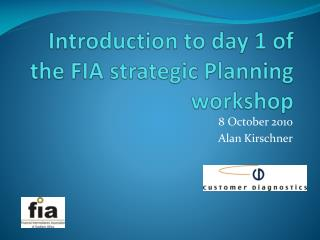 Introduction to day 1 of the FIA strategic Planning workshop