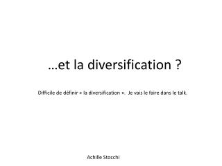 …et  la diversification?