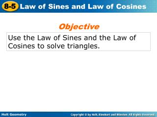 Use the Law of Sines and the Law of Cosines to solve triangles.