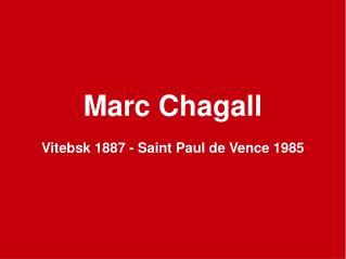 Marc Chagall Vitebsk 1887 - Saint Paul de Vence 1985