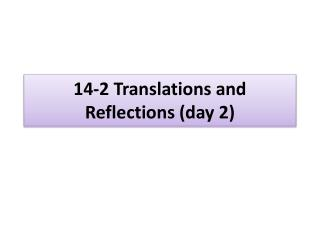 14-2 Translations and Reflections (day 2)