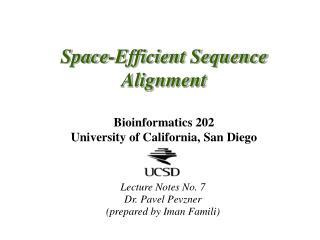 Space-Efficient Sequence Alignment Bioinformatics 202 University of California, San Diego