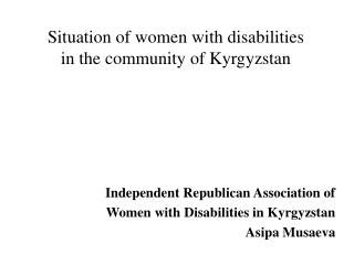 Situation of women with disabilities  in the community of Kyrgyzstan
