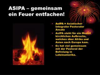 ASIPA – gemeinsam ein Feuer entfachen!