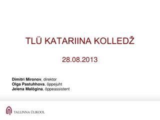 TLÜ KATARIINA KOLLEDŽ 28.08.2013