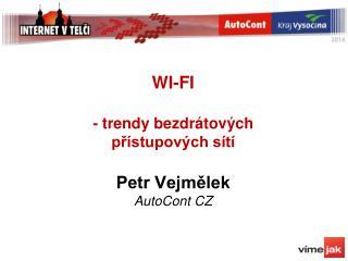WI-FI - trendy bezdrátových  přístupových sítí Petr Vejmělek AutoCont CZ