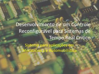 Desenvolvimento de um Controle  Reconfigurável  para Sistemas de Tempo Real Crítico