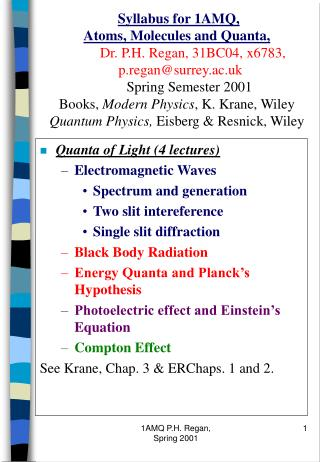 Quanta of Light (4 lectures) Electromagnetic Waves Spectrum and generation Two slit intereference