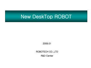 New DeskTop ROBOT