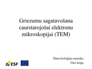 Griezumu sagatavošana caurstarojošai elektronu mikroskopijai (TEM)
