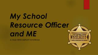 My School Resource Officer and ME