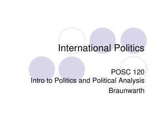 International Politics POSC 120 Intro to Politics and ...
