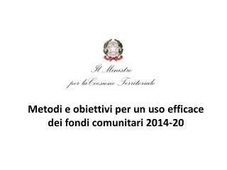 Metodi e obiettivi per un uso efficace  dei fondi comunitari 2014-20