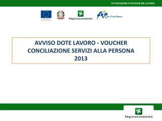 AVVISO  DOTE LAVORO - VOUCHER CONCILIAZIONE SERVIZI ALLA PERSONA 2013