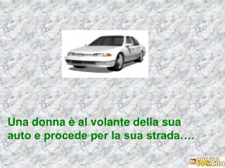 Una donna è al volante della sua auto e procede per la sua strada….