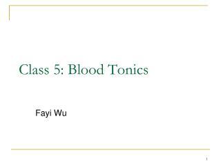 Class 5: Blood Tonics