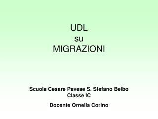 UDL su  MIGRAZIONI Scuola Cesare Pavese S. Stefano Belbo  Classe IC Docente Ornella Corino