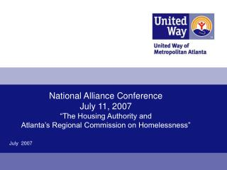 National Alliance Conference July 11, 2007  The Housing Authority and  Atlanta s Regional Commission on Homelessness