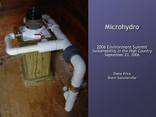 Microhydro 2006 Environment Summit Sustainability in the High Country September 23, 2006