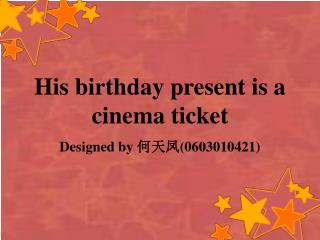 His birthday present is a cinema ticket
