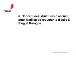 6. Concept des structures d'accueil pour familles de requérants d'asile à Steg et Rarogne