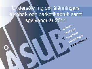 Undersökning om ålänningars alkohol- och narkotikabruk samt spelvanor år 2011