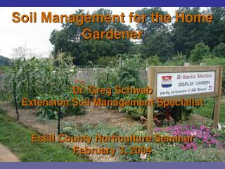 Soil Management for the Home Gardener Dr. Greg Schwab Extension Soil Management Specialist