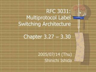 RFC 3031:   Multiprotocol Label     Switching Architecture Chapter 3.27  –  3.30