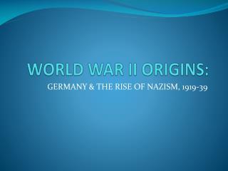 WORLD WAR II ORIGINS: