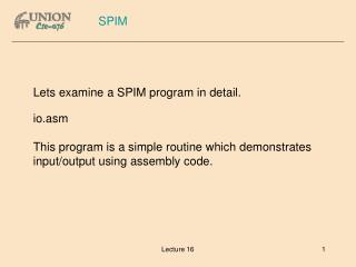 Lets examine a SPIM program in detail. io.asm