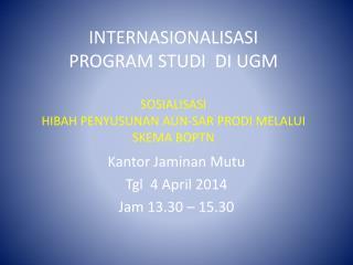 Kantor  Jaminan Mutu Tgl   4 April 2014 Jam 13.30 – 15.30