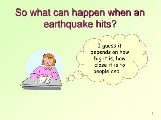 So what can happen when an earthquake hits?