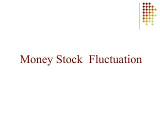 Money Stock  Fluctuation