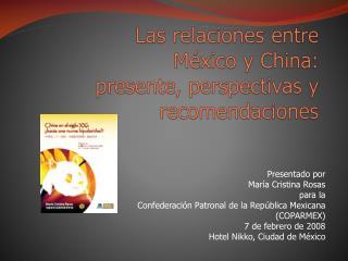 Las  relaciones  entre  México  y China:  presente ,  perspectivas  y  recomendaciones