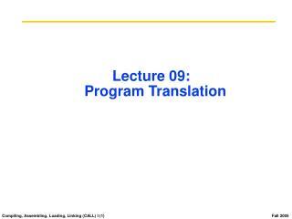 Lecture 09:   Program Translation