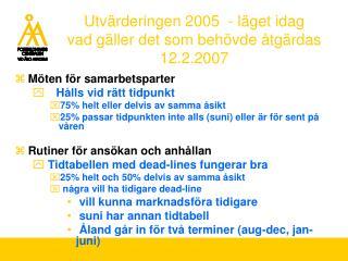 Utvärderingen 2005  - läget idag vad gäller det som behövde åtgärdas 12.2.2007